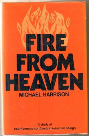 Fire from Heaven: Or, How Safe Are You from Burning?  by  Michael  Harrison