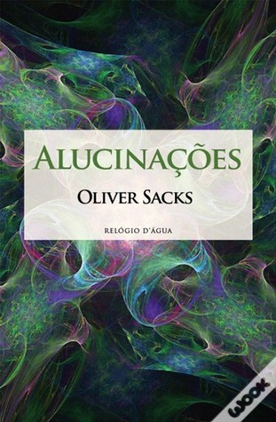 Alucinações  by  Oliver Sacks