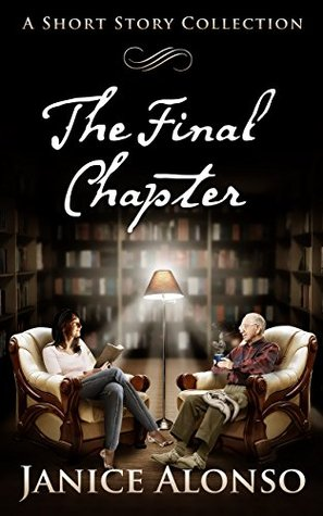 The Final Chapter: A Short Story Collection Janice Alonso