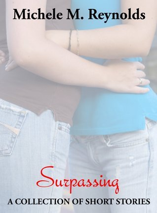 Surprassing: A Collection of Short Stories  by  Michele M. Reynolds