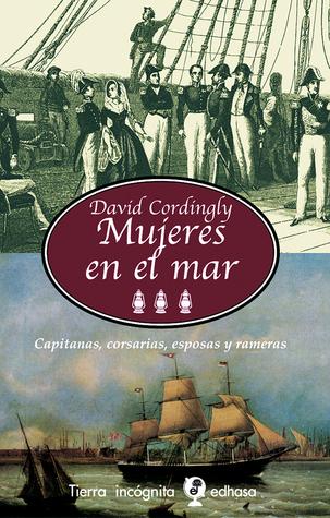 Mujeres en el mar: Capitanas, corsarias, esposas y rameras  by  David Cordingly