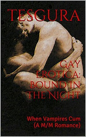 Gay Erotica: Bound In The Night: When Vampires Cum  by  Tesgura