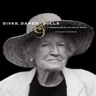 Divas, Dames and Dolls: A Celebration of the Female Spirit  by  Kathleen Fitzgerald