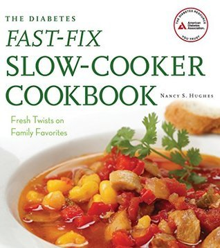 The Diabetes Fast-Fix Slow-Cooker Cookbook: Fresh Twists on Family Favorites  by  Nancy S. Hughes