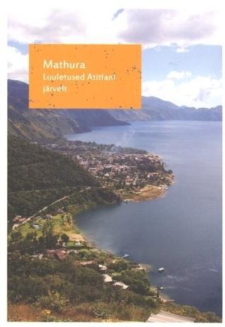 Luuletused Atitlani järvelt  by  Mathura
