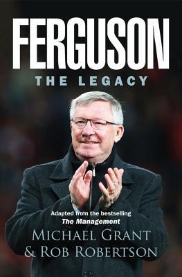 Ferguson: The Legacy Grant Michael Robertson Rob