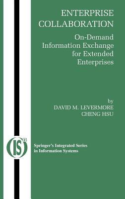 Enterprise Collaboration: On-Demand Information Exchange for Extended Enterprises. Integrated Series in Information Systems, Vol 11.  by  Cheng Hsu
