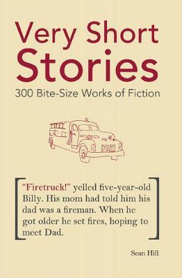 Very Short Stories: 300 Bite-Size Works of Fiction Sean Hill