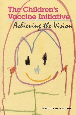 Childrens Vaccine Initiative: Achieving the Vision  by  And Jay Violaine S Mitchell Nalini M Philipose