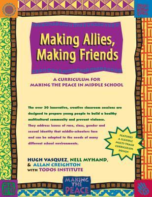 Making Allies, Making Friends: A Curriculum for Making the Peace in Middle School Hugh Vasquez