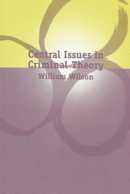 Central Issues in Criminal Theory  by  William Wilson