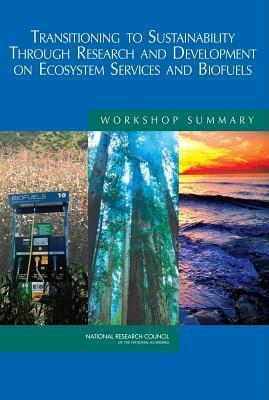 Transitioning to Sustainability Through Research and Development on Ecosystem Services and Biofuels: Workshop Summary  by  Patricia Koshel