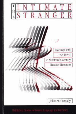 The Intimate Stranger: Meetings with the Devil in Nineteenth-Century Russian Literature Julian W. Connolly