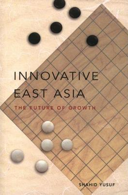 Innovative East Asia: The Future of Growth Shahid Yusuf