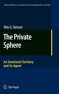 The Private Sphere: An Emotional Territory and Its Agent. Philosophical Studies in Contemporary Culture  by  Mats G Hansson