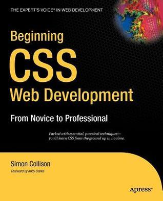 Beginning CSS Web Development: From Novice to Professional. the Experts Voice in Web Development.  by  Simon Collison