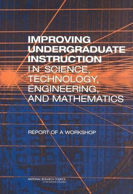 Improving Undergraduate Instruction in Science, Technology, Engineering, and Mathematics: Report of a Workshop Stee