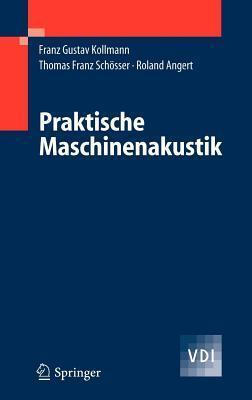 Praktische Maschinenakustik  by  Franz G. Kollmann