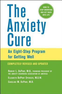 Anxiety Cure: An Eight-Step Program for Getting Well  by  Robert L. DuPont