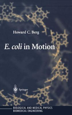 E. Coli in Motion. Biological and Medical Physics, Biomedical Engineering.  by  Howard C Berg