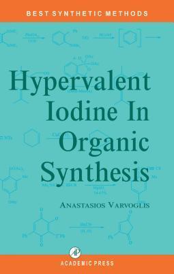 Hypervalent Iodine in Organic Synthesis. Best Synthetic Methods.  by  Anastasios Varvoglis