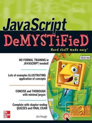JavaScript Demystified: A Self-Teaching Guide  by  Jim Keogh
