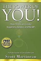 Power of You! the: How You Can Create Happiness, Balance, and Wealth Scott Martineau