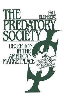 Predatory Society: Deception in the American Marketplace  by  Paul Blumberg