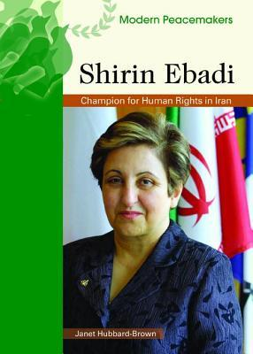 Shirin Ebadi: Champion for Human Rights in Iran. Modern Peacemakers.  by  Janet Hubbard-Brown