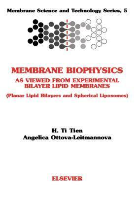 Membrane Biophysics: As Viewed from Experimental Bilayer Lipidmembranes Mstmembrane Science and Technology Series Volume 5: As Viewed from Experimental Bilayer Lipidmembranes Mstmembrane Science and Technology Series Volume 5 H. Ti Tien