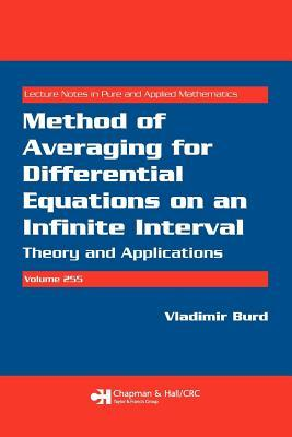 Method of Averaging for Differential Equations on an Infinite Interval: Theory and Applications, Volume 255  by  Vladimir Burd