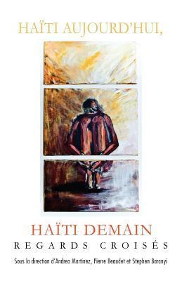 Haiti Aujourdhui, Haiti Demain: Regards Croises Andrea Martinez