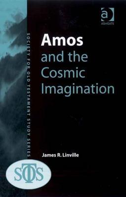 Amos and the Cosmic Imagination Society for Old Testament Study Monographs  by  James Linville