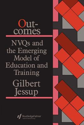 Outcomes: Nvqs and the Emerging Model of Education and Training Gilbert Jessup