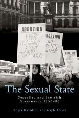 The Sexual State: Sexuality and Scottish Governance 1950-80 Roger Davidson