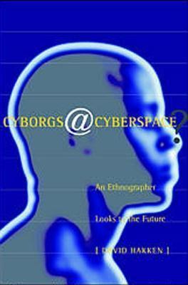 Cyborgs@cyberspace? an Ethnographer Looks to the Future  by  David Hakken