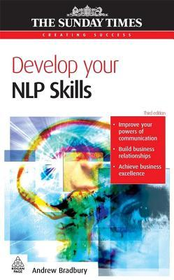 Develop Your Nlp Skills. the Sunday Times Creating Success Series.  by  Andrew Bradbury