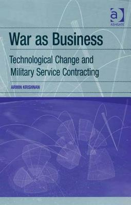 War as Business: Technological Change and Military Service Contracting  by  Armin Krishnan