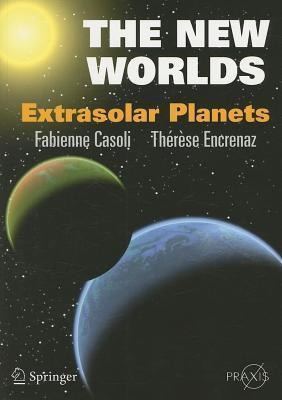 New Worlds, The: Extrasolar Planets Fabienne Casoli