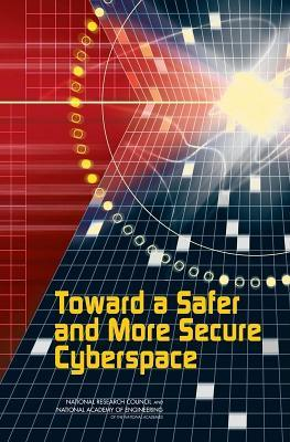 Toward a Safer and More Secure Cyberspace  by  Seymour E. Goodman