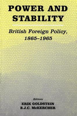 Power and Stability British Foreign Policy, 1865-1965 Erik Goldstein