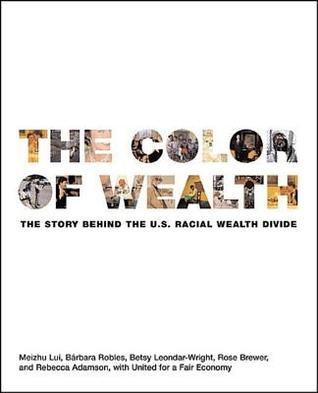 Color of Wealth: The Story Behind the U.S. Racial Wealth Divide  by  Barbara Robles