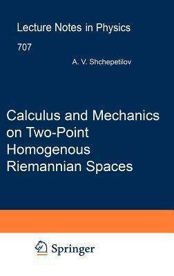 Calculus and Mechanics on Two-Point Homogenous Riemannian Spaces. Lecture Notes in Physics, Volume 707. Alexey V Shchepetilov