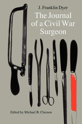 The Journal of a Civil War Surgeon  by  J Franklin Dyer