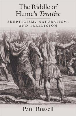 Riddle of Humes Treatise: Skepticism, Naturalism, and Irreligion Paul    Russell