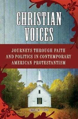 Christian Voices: Journeys Through Faith and Politics in Contemporary American Protestantism Charlene Floyd