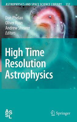 High Time Resolution Astrophysics. Astrophysics and Space Library, Volume 351  by  Don Phelan