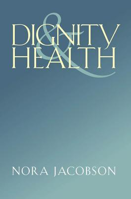 Dignity and Health  by  Nora Jacobson