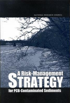A Risk Management Strategy for PCB-Contaminated Sediments  by  National Research Council
