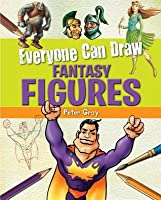 Everyone Can Draw Fantasy Figures Peter  Gray